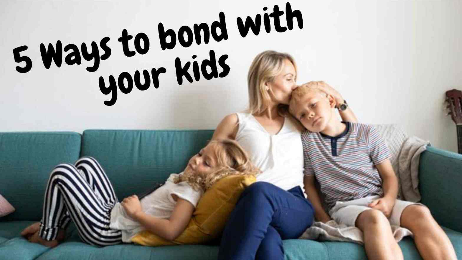 5 Easy Ways to bond with your kids