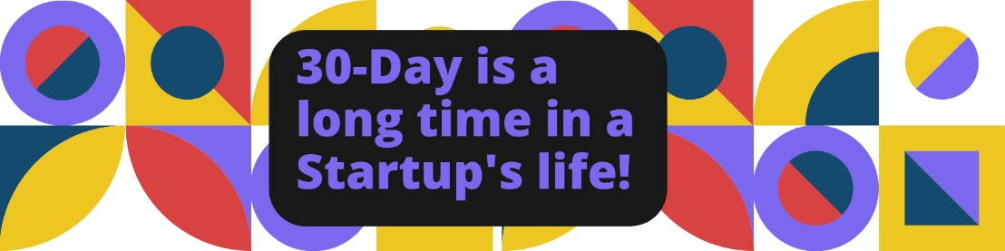 30-Day is a long time in a Startup's life at Foundership!