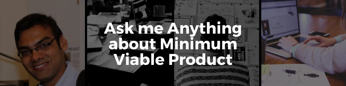 Ask me Anything about Minimum Viable Product