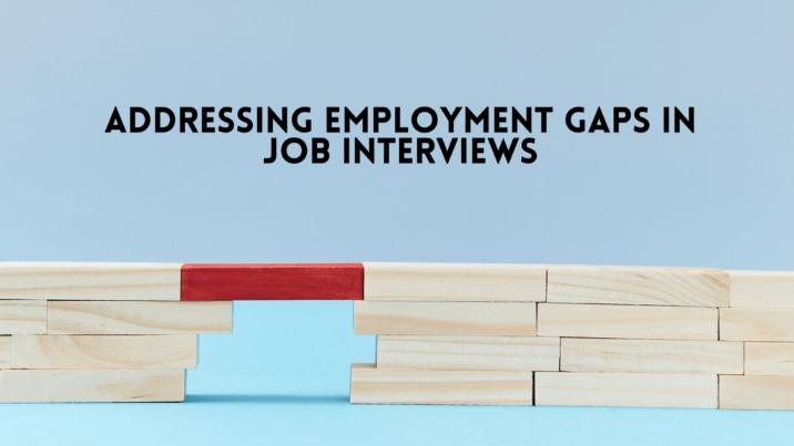 Addressing Employment Gaps in Job Interviews